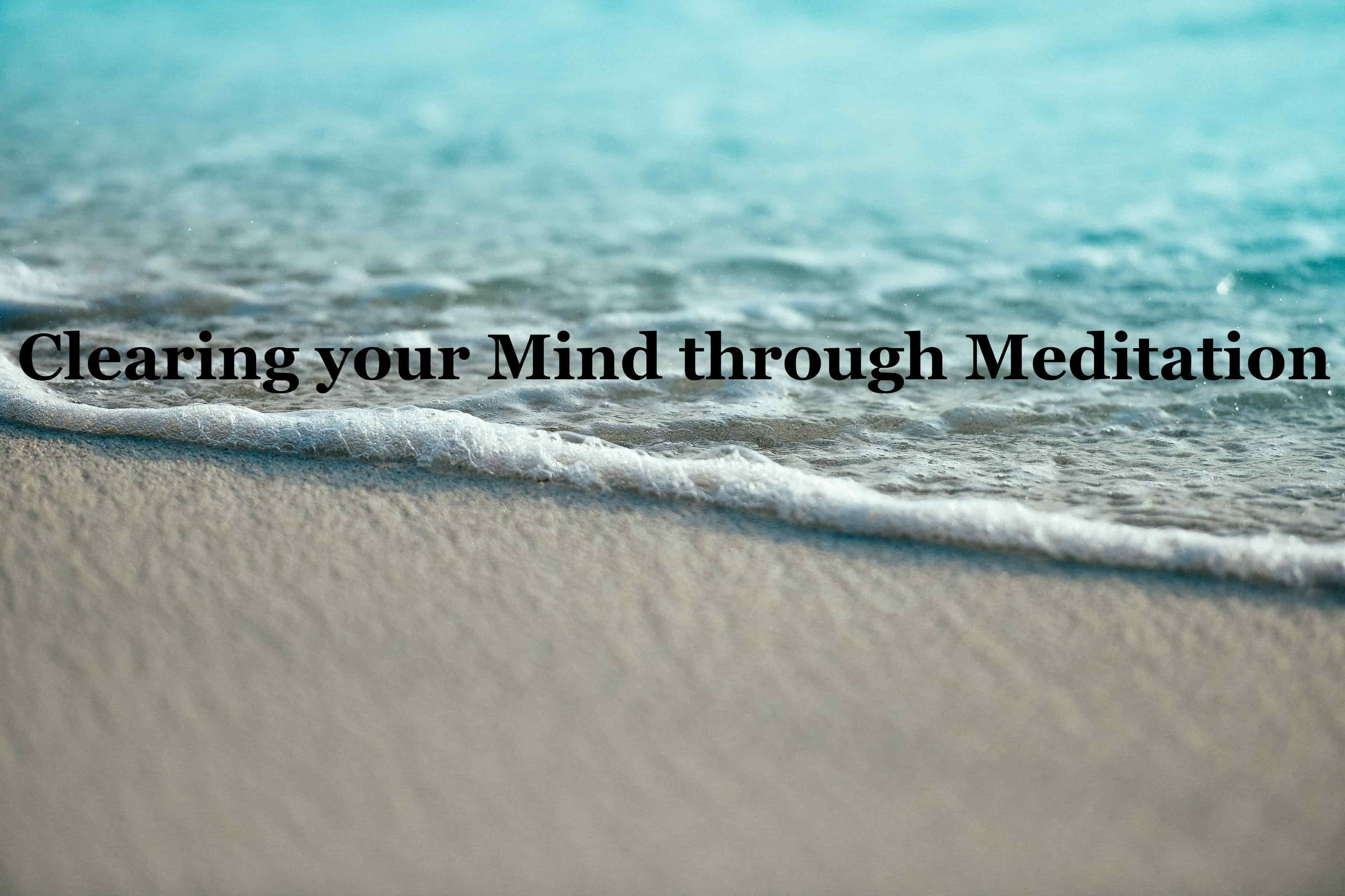 Clearing your Mind through Meditation
