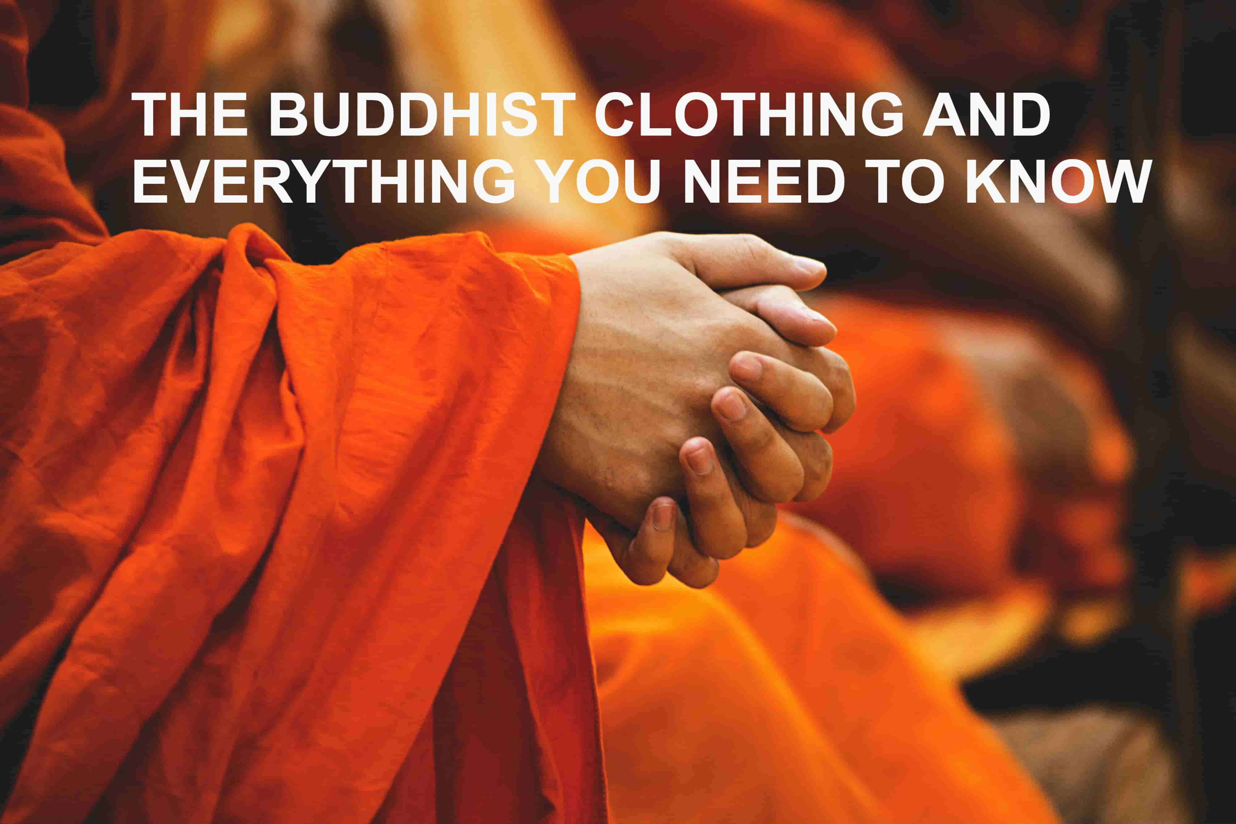 The Buddhist Clothing And Everything You Need To Know
