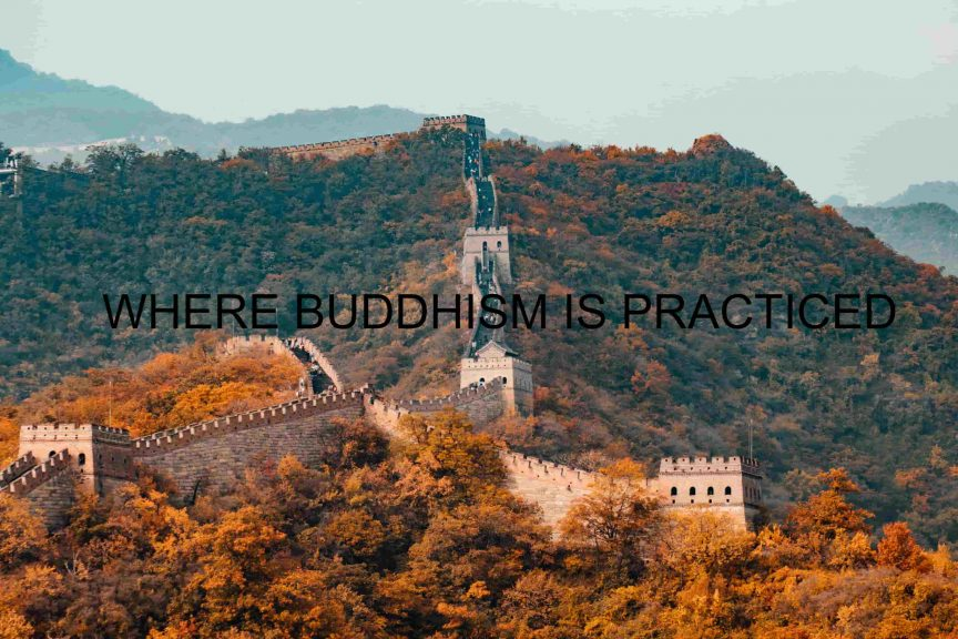 WHERE BUDDHISM IS PRACTICED