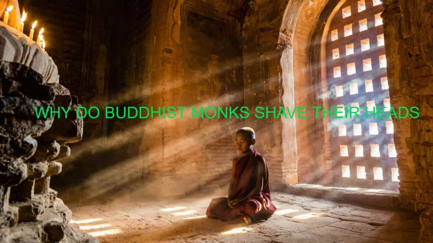 WHY DO BUDDHIST MONKS SHAVE THEIR HEADS
