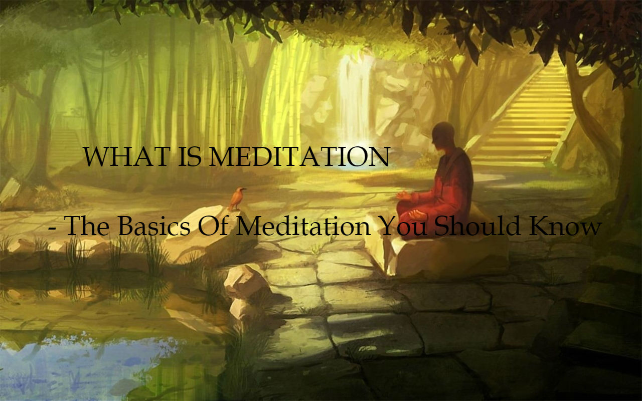 WHAT IS MEDITATION - The Basics Of Meditation You Should Know