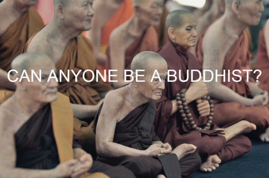 CAN ANYONE BE A BUDDHIST?