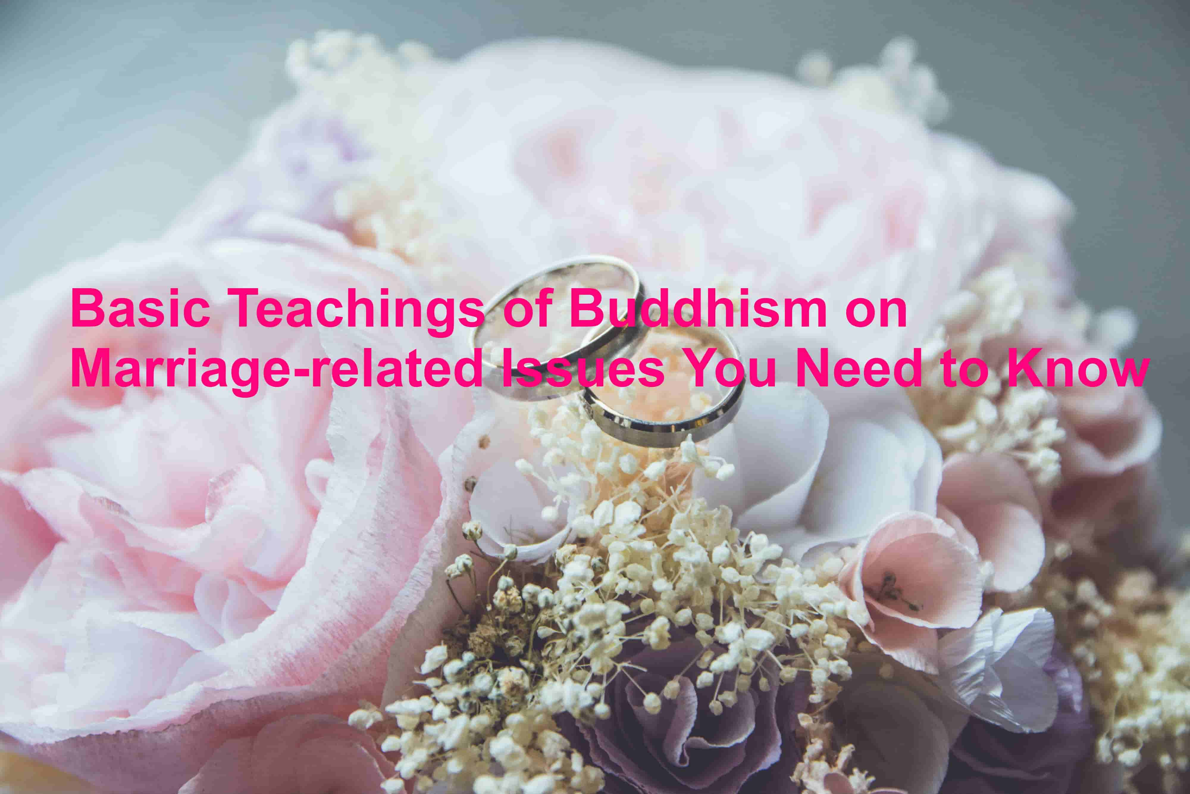 Basic Teachings of Buddhism on Marriage-related Issues You Need to Know