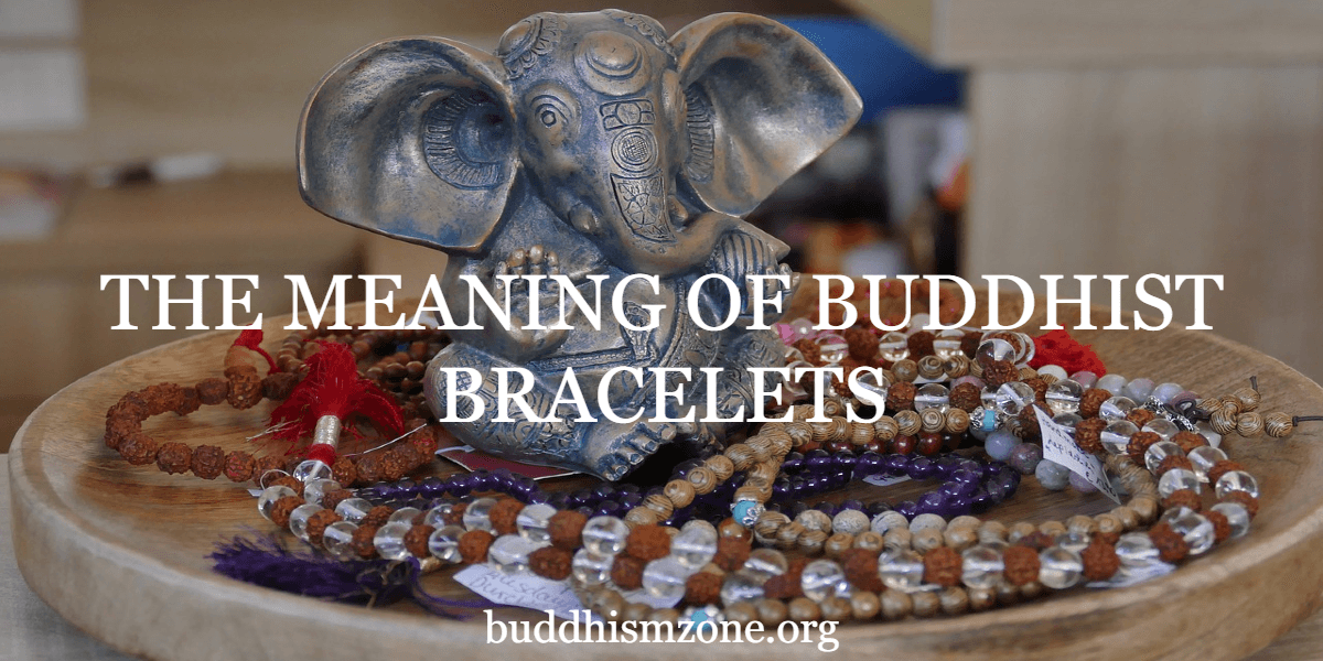 THE MEANING OF BUDDHIST BRACELETS